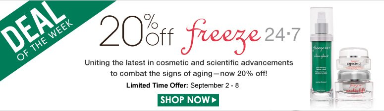 Deal of the Week: Save 20% on Freeze 24-7 Uniting the latest in cosmetic and scientific advancements to combat the signs of aging—now 20% off! Shop Now>> Limited-Time Offer: September 6 -12