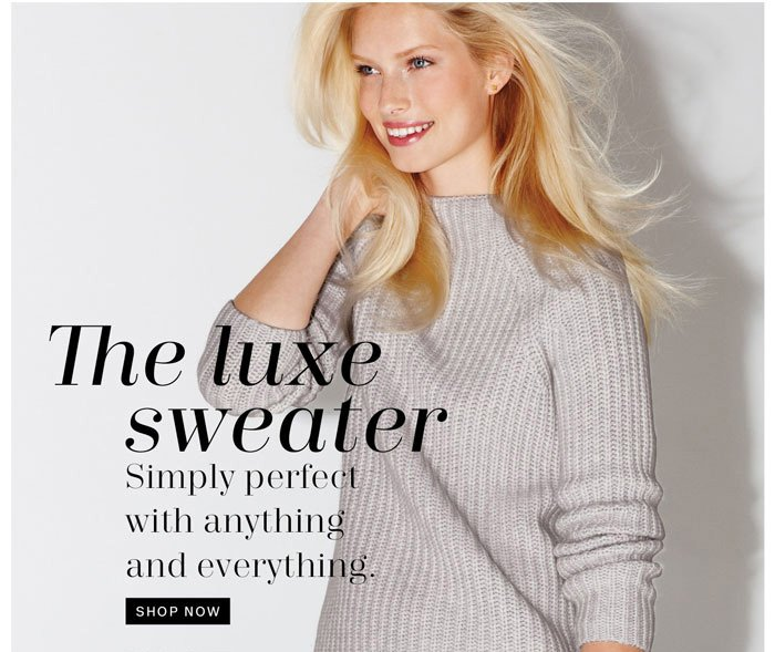 The luxe sweater. Shop now.