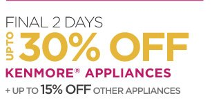 Final 2 Days up to 30% off Kenmore® appliances + up to 15% off other appliances