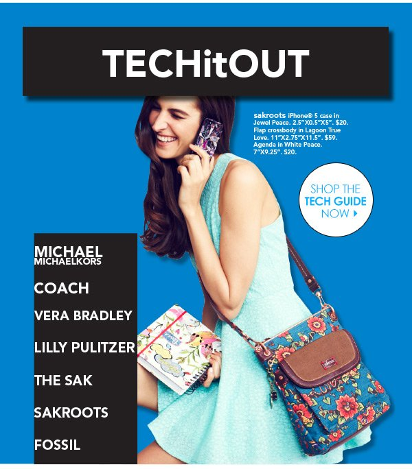 Tech it out.  Michael Michael Kors. Coach. Vera Bradley. Lilly Pulitzer. The Sak. Sakroots. Fossil.
