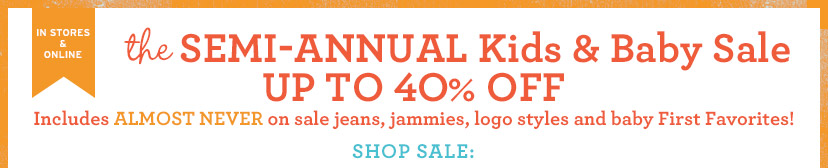 IN STORES & ONLINE | the SEMI-ANNUAL Kids & Baby Sale | Includes ALMOST NEVER on sale jeans, jammies, logo styles and baby First Favorites! | SHOP SALE: