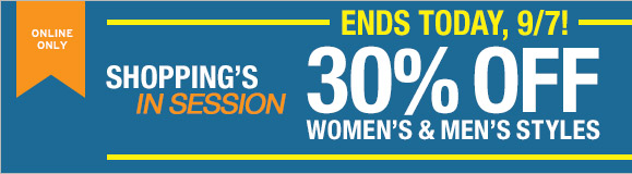ONLINE ONLY   ENDS TODAY, 9/7! SHOPPING'S IN SESSION   30% OFF WOMEN'S & MEN'S STYLES