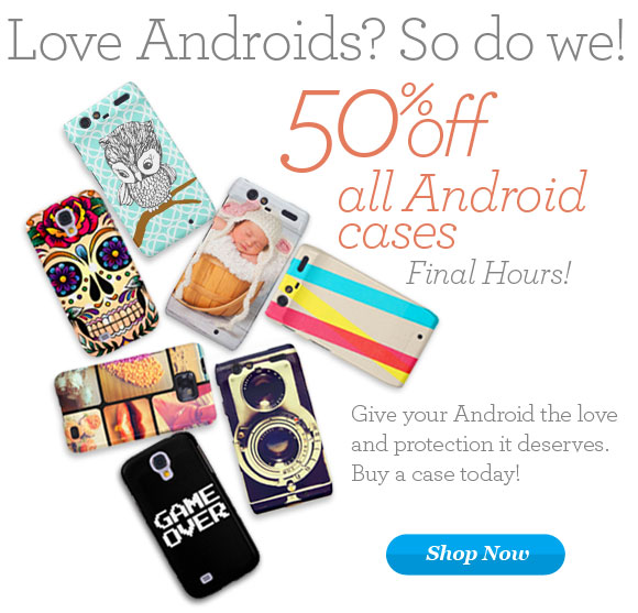 Save 50% on your favorite Android Cases!