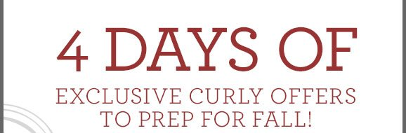 4 DAYS OF Exclusive Curly Offers TO PREP FOR FALL!