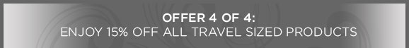 Offer 4 of 4: Enjoy 15% off ALL Travel Sized Products