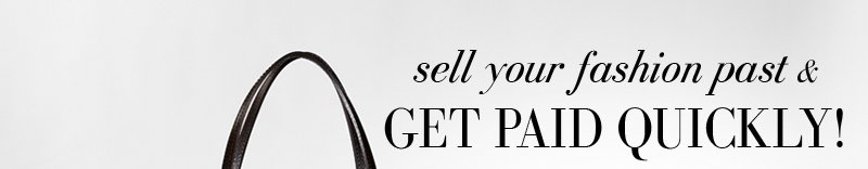 sell your fashion past & GET PAID QUICKLY!