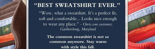 """Wow, what a sweatshirt. It's a perfect fit, soft and comfortable….Looks nice enough to wear any place. - Orvis.com customer, Gaithersburg, Maryland"