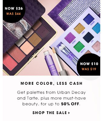 More color, less cash. Get palettes from Urban Decay and Tarte, plus more must-have beauty, for up to 50% off. Shop the sale.