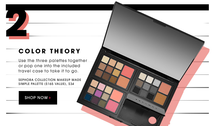 COLOR THEORY. Use the three palettes together or pop one into the included travel case to take it to go. SEPHORA COLLECTION Makeup Made Simple Palette ($165 Value), $34. SHOP NOW.