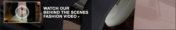 Watch our behind the scenes fashion video.