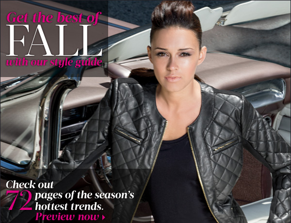 Get the best of fall with our style guide. Check out 72 pages of the season's hottest trends. Preview now.