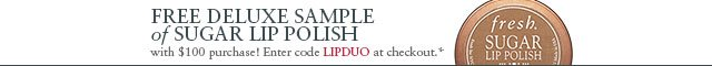 Free deluxe sample of Sugar Lip Polish with $100 purchase. Enter code LIPDUO at checkout.*