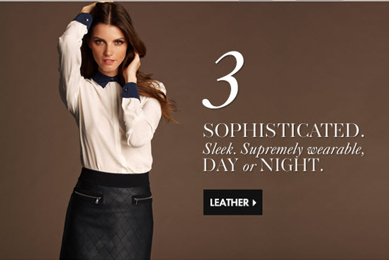 3 Sophisticated. Sleek. Supremely wearable, day or night. LEATHER
