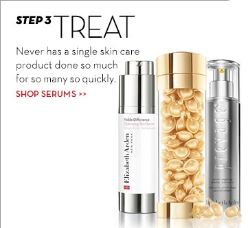 STEP 3: TREAT. Never has a single skin care product done so much for so many so quickly. SHOP SERUMS.