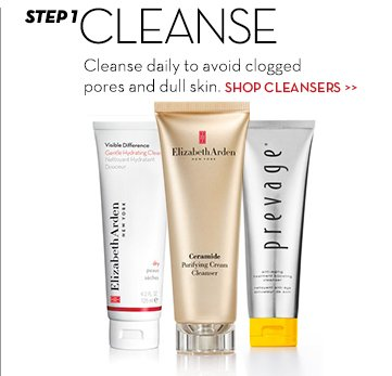 STEP 1: CLEANSE. Cleanse daily to avoid clogged pores and dull skin. SHOP CLEANSERS.