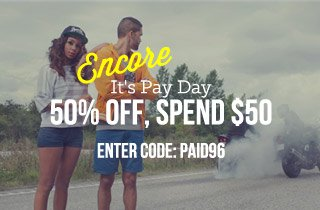Encore: It's Pay Day! 50% Off`