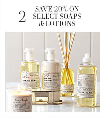 2 - SAVE 20% ON SELECT SOAPS & LOTIONS