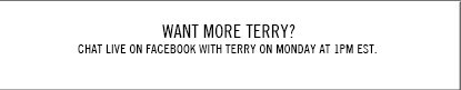 Want more Terry? Chat Live on Facebook with Terry on Monday at 1pm EST.