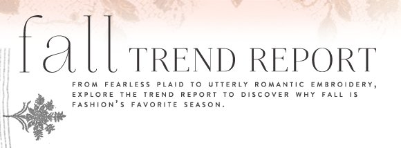 The Fall Trend Report! From fearless plaid to utterly romantic embroidery,  explore the trend report to discover why fall is fashion's favorite season!