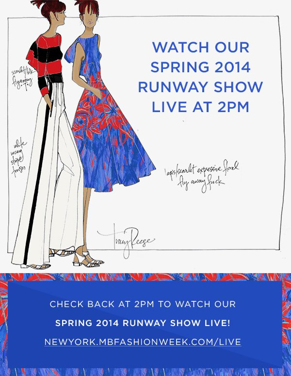 CHECK BACK AT 2PM TO WATCH OUR SPRING 2014 RUNWAY SHOW LIVE!