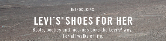 Introducing Levi's® shoes for her: boots, booties and lace-ups done the Levi's® way. For all walks of life.