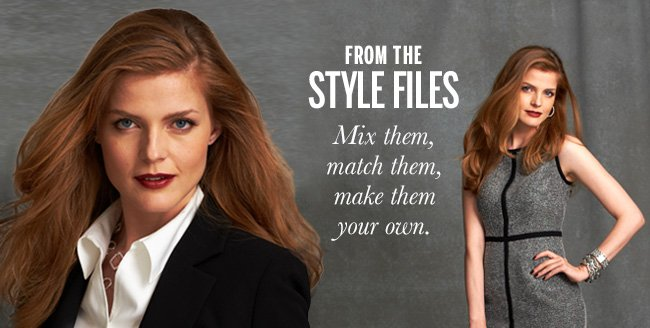 From the Style Files Mix them, match them, make them your own.