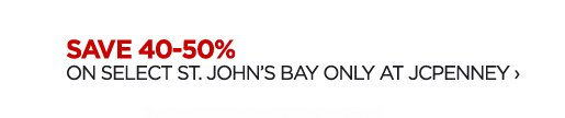 SAVE 40-50%      			ON SELECT ST. JOHN'S BAY ONLY AT JCPENNEY ›