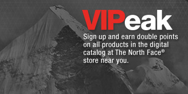 VIPeak - Sign up and earn double points on all products in the digital catalog at The North Face® store near you.