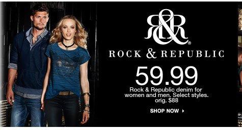 Rock & Republic 59.99 Rock & Republic denim for women and men. Select styles.  orig. $88 shop now
