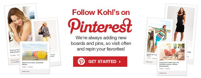 Follow Kohl's on Pinterest. We're always adding new boards and pins, so visit often and repin your favorites!  GET STARTED