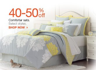 40-50% off Comforter sets.  Select styles. shop now.