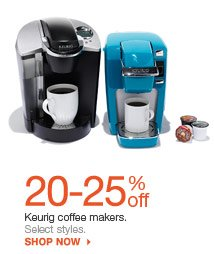 20-25% off Keurig coffee makers. Select  styles. shop now