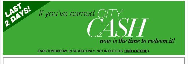 Redeem your City Cash before Monday! Shop Now!