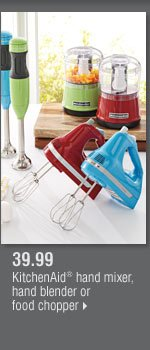 39.99 KitchenAid® hand mixer, hand blender or food chopper.