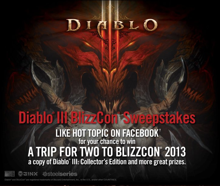 DIABLO III BLIZZCON SWEEPSTAKES - LIKE HOT TOPIC ON FACEBOOK† FOR YOUR CHANCE TO WIN A TRIP FOR TWO TO BLIZZCON 2013