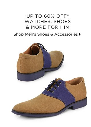 Up To 60% Off* Watches, Shoes & More For Him