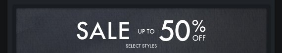 SALE UP TO 50% OFF SELECT STYLES