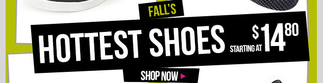 Fall's HOTTEST Shoes! Starting at $14.80! SHOP NOW!