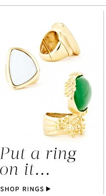 Put a ring on it...Shop Rings