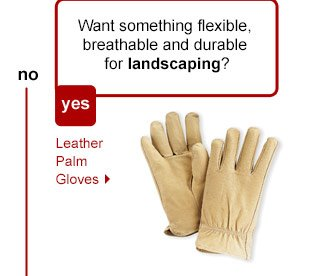 Want something flexible, breathable and durable for landscaping? Leather Palm Gloves.