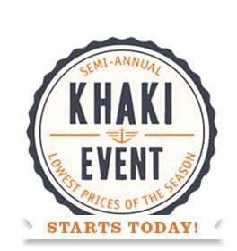 SEMI-ANNUAL KHAKI EVENT STARTS TODAY! LOWEST PRICES OF THE SEASON