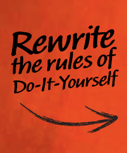 Rewrite the rules of Do-It-Yourself