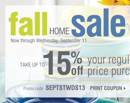 Fall Home Sale. Up to 50% savings throughout our home store! Use your savings pass and take up to 15% off of your purchase!**Promo code: SEPTSTWDS13. Print coupon
