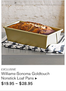 EXCLUSIVE - Williams-Sonoma Goldtouch  Nonstick Loaf Pans - $19.95 - $28.95