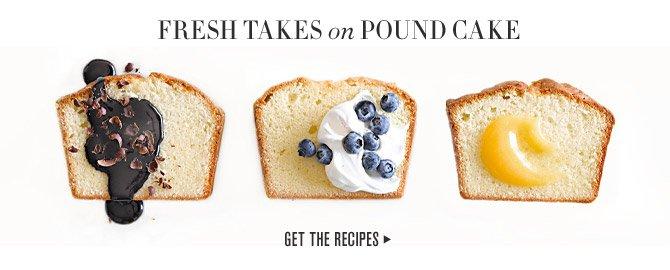 FRESH TAKES on POUND CAKE - GET THE RECIPES