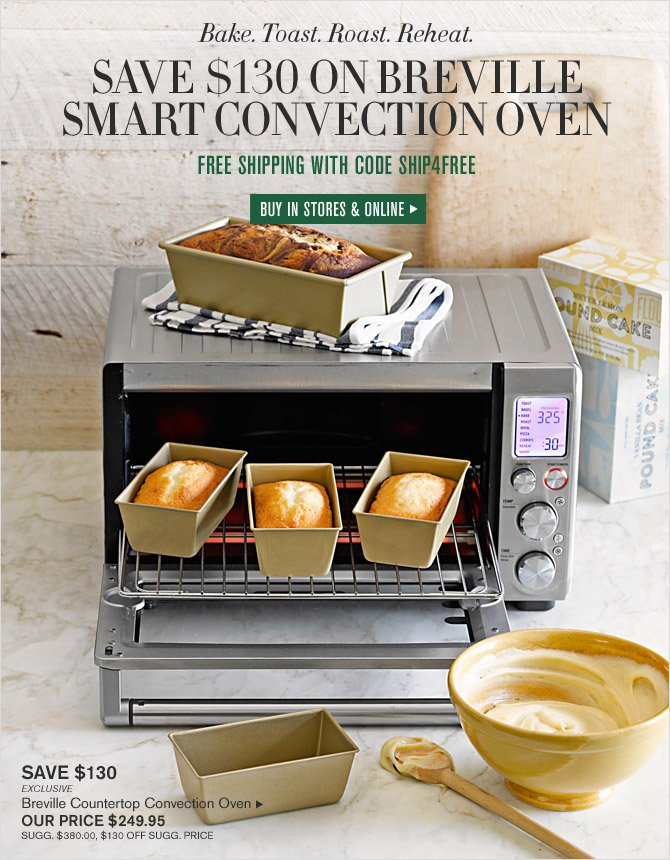 Bake. Toast. Roast. Reheat. - Save $130 on Breville Smart Convection Oven - FREE SHIPPING WITH CODE SHIP4FREE - BUY IN STORES & ONLINE