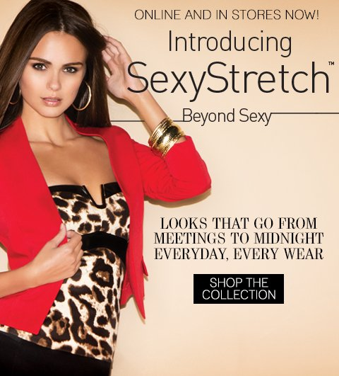 Introducing SexyStretch™ - Beyond sexy looks that go from meetings to midnight everyday, every wear.