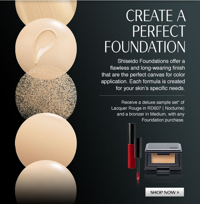 Create a Perfect Foundation: Shiseido Foundations offer a flawless and long-wearing finish that are the perfect canvas for color application. Each formula is created for your skin's specific needs