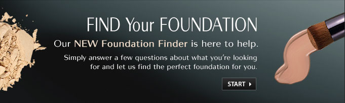 Find Your Foundation: Our NEW Foundation Finder is here to help. Simply answer a few questions about what you're looking for and let us find the perfect foundation for you.
