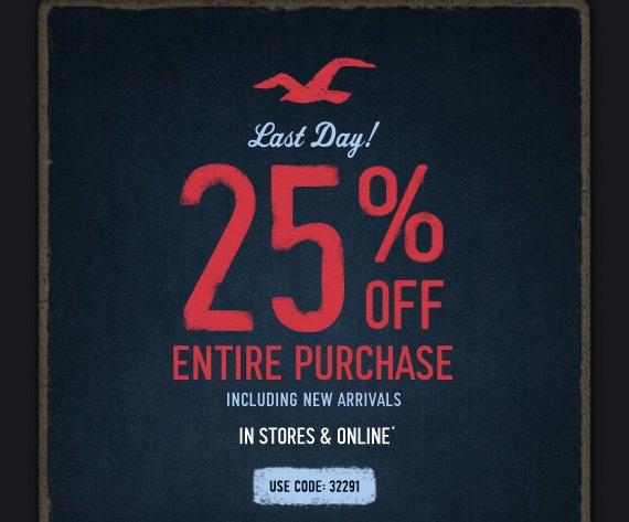 Last Day!     25% OFF     ENTIRE PURCHASE     INCLUDING NEW ARRIVALS     IN STORES & ONLINE*     USE CODE: 32291